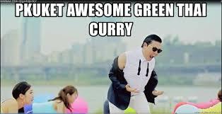Dat Ass Meme Generator - pkuket awesome green thai curry psy s dat ass meme generator