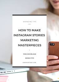 how to m how to make instagram stories marketing masterpieces in 9 easy