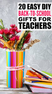 school gifts back to school gifts for teachers 20 diy ideas we