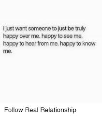 Real Relationship Memes - i just want someone to just be truly happy over me happy to see me