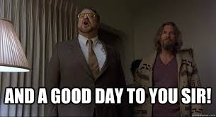 Good Day Sir Meme - and a good day to you sir good day walter quickmeme