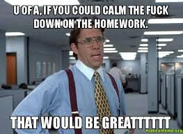 Calm The Fuck Down Meme - u of a if you could calm the fuck down on the homework that