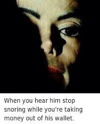 Meme Wallet - when you hear him stop snoring while you re taking money out of his