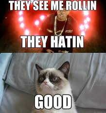 They See Me Rollin Meme - they see me rollin good they hatin rollin grumpy cat quickmeme