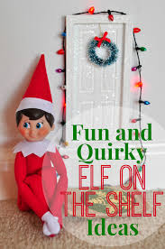 fun and quirky elf on the shelf ideas blissfully domestic