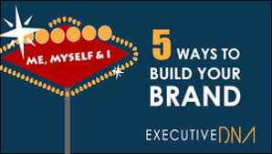 5 Ways To Build Your by 5 Ways To Build Your Brand Executive Dna