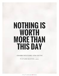 nothing is worth more than this day picture quotes