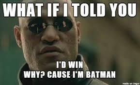Im Batman Meme - cause i m batman meme on imgur