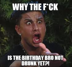 Drunk Birthday Meme - drunk birthday meme 28 images meme creator why the f ck is the