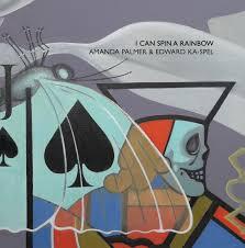 Blinded By Rainbows Lyrics Amanda Palmer U0026 Edward Ka Spel U201ci Can Spin A Rainbow U201d U2013 The Album