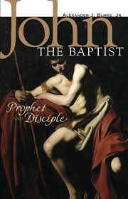 john the baptist prophet and disciple alexander j burke jr