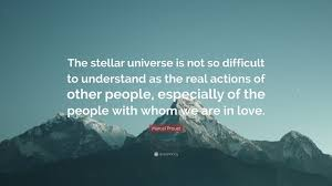 We Are In Love Marcel Proust Quote U201cthe Stellar Universe Is Not So Difficult To