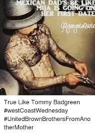 Dads Be Like Meme - mexican dads first date true like tommy badgreen westcoastwednesday