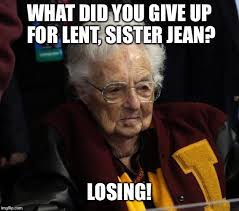Lent Meme - image tagged in sister jean imgflip