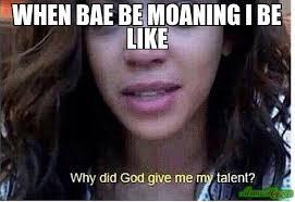 Bae Meme - when bae be moaning i be like meme custom 16876 memeshappen