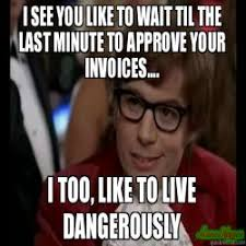 Last Minute Meme - you do things at the last minute meme dangerously austin powers