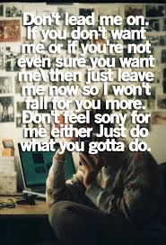 something they won t want don t lead me on if you don t want me or if you re not even sure