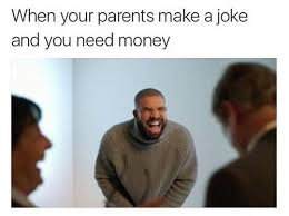 How To Make A Drake Meme - when your parents make a joke and you need money drake know
