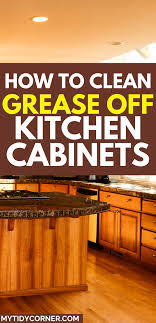 wood kitchen cabinets cleaning tips how remove grease from wood kitchen cabinets in 2020 wood