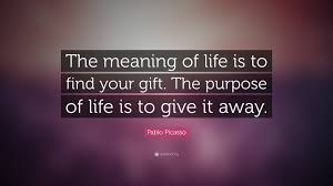 pablo picasso quote the meaning of is to find your gift the