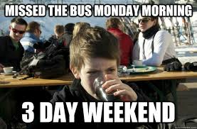 Monday School Meme - missed the bus monday morning 3 day weekend lazy elementary