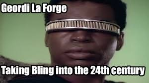 Meme Generation - star trek the next generation meme geordi bling on bingememe