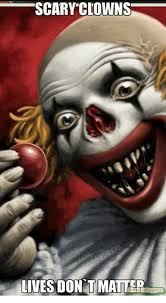 Scary Clown Memes - scary clowns lives donstmatterl meme on me me
