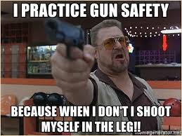 Shoot Myself Meme - i practice gun safety because when i don t i shoot myself in the