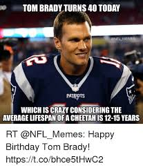 Funny Tom Brady Memes - tom brady turns 40 today memes which is crazy considering the