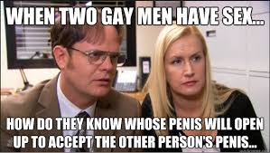 Dwight Meme - when two gay men have sex how do they know whose penis will open up