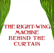 The Radical Plan To Destroy by The Right Wing Machine Behind The Curtain