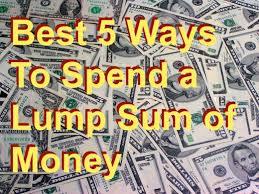 best 5 ways to spend a lump sum of money toughnickel