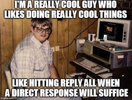 Reply All Meme - image tagged in work email reply funny memes nerd computer guy