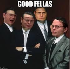 Meme Generator Goodfellas - image tagged in dwight schrute the office memes good fellas