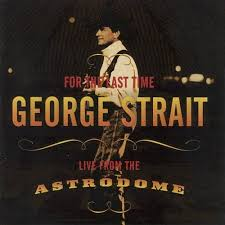 for the last time live from the astrodome dvd george strait