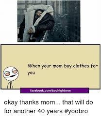 Okay Meme Facebook - when your mom buy clothes for you facebookcomtwohighbros okay thanks