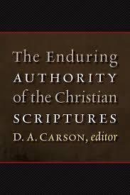 the enduring authority of the christian scriptures d a carson