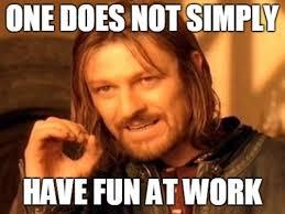Have Fun Meme - 9 ways to have fun at work