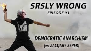 political organizing ep 93 democratic anarchism w zacqary xeper srsly wrong