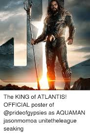 Seaking Meme - the king of atlantis official poster of as aquaman jasonmomoa
