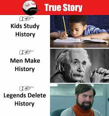 True History Meme - dopl3r com memes true story kids study history men make history