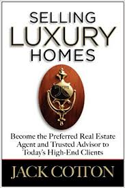 how to become a high end real estate agent selling luxury homes jack cotton 9781594906923 amazon com books