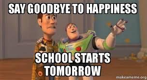 School Starts Tomorrow Meme - say goodbye to happiness school starts tomorrow make a meme