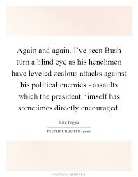 Turn A Blind Eye Again And Again I U0027ve Seen Bush Turn A Blind Eye As His Henchmen