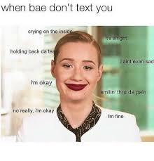 Crying Memes - when bae don t text you crying on the insid it s alright holding