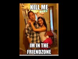 Friends Zone Meme - i m in the friendzone kill me youtube