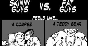 Skinny Meme - skinny guys vs fat guys weknowmemes