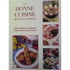 livre de cuisine pour tous les jours bonne cuisine que nous aimons 500 recettes et variantes faciles