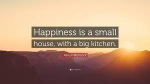 alfred hitchcock quote u201chappiness is a small house with a big