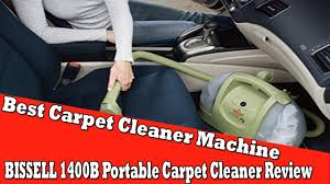 Carpet And Upholstery Cleaning Machines Reviews Best Carpet Cleaner Machine 2017 Bissell 1400b Portable Carpet